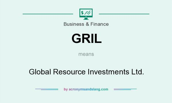 What does GRIL mean? It stands for Global Resource Investments Ltd.