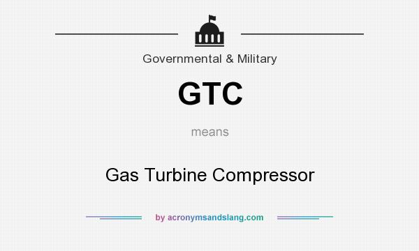What does GTC mean? It stands for Gas Turbine Compressor