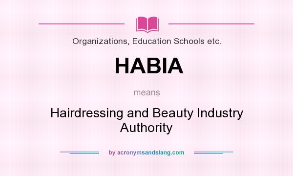 What does HABIA mean? It stands for Hairdressing and Beauty Industry Authority