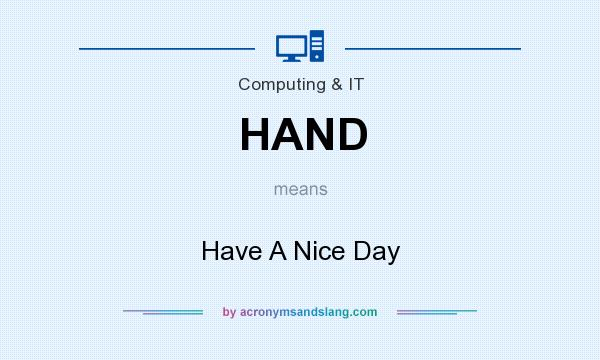 What does HAND mean? It stands for Have A Nice Day