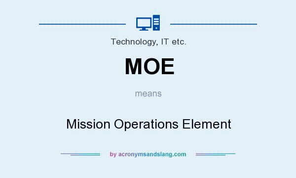 What does MOE mean? It stands for Mission Operations Element