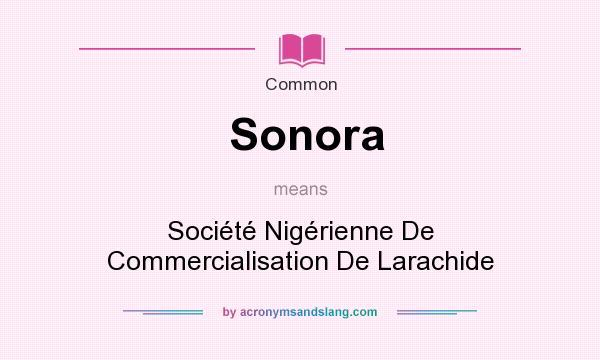 What does Sonora mean? It stands for Soci�t� Nig�rienne De Commercialisation De Larachide