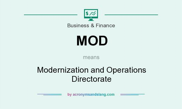 What does MOD mean? It stands for Modernization and Operations Directorate