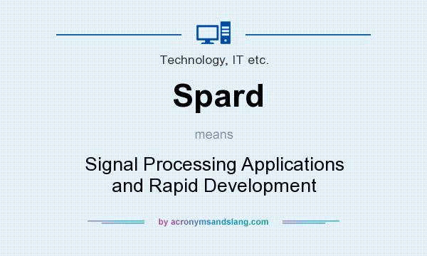 What does Spard mean? It stands for Signal Processing Applications and Rapid Development