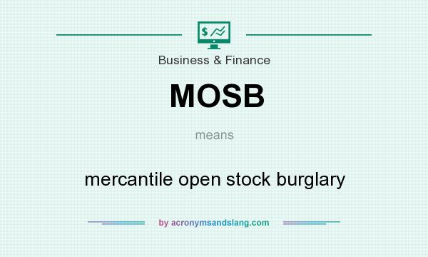 What does MOSB mean? It stands for mercantile open stock burglary