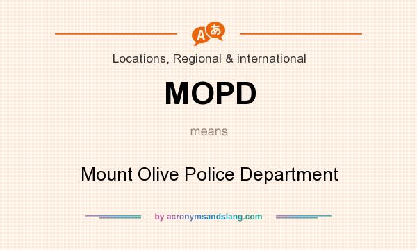 What does MOPD mean? It stands for Mount Olive Police Department