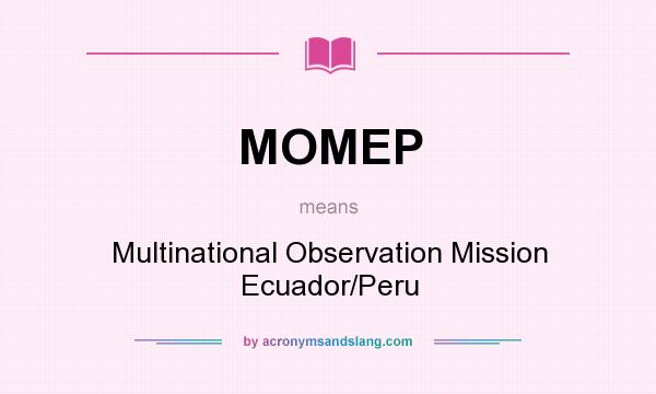 What does MOMEP mean? It stands for Multinational Observation Mission Ecuador/Peru