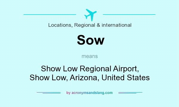 What does Sow mean? It stands for Show Low Regional Airport, Show Low, Arizona, United States