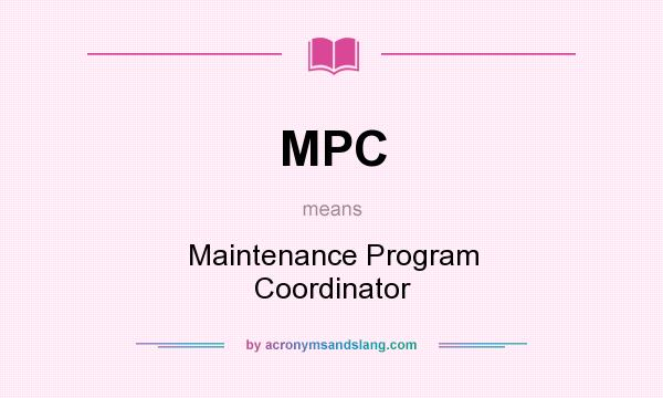What does MPC mean? It stands for Maintenance Program Coordinator