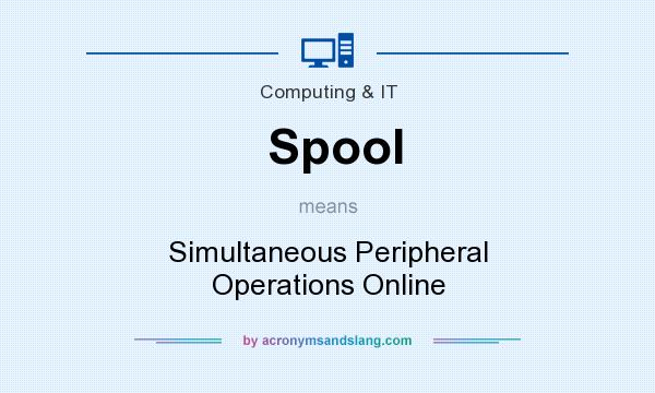 What does Spool mean? It stands for Simultaneous Peripheral Operations Online