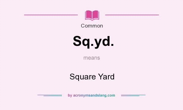 What does Sq.yd. mean? It stands for Square Yard