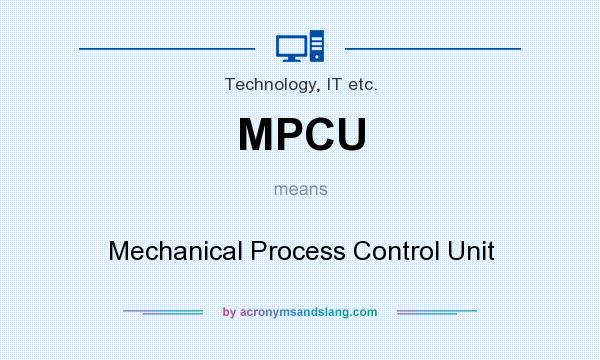 What does MPCU mean? It stands for Mechanical Process Control Unit