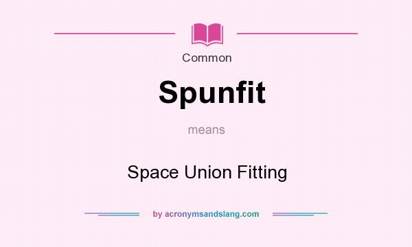 What does Spunfit mean? It stands for Space Union Fitting