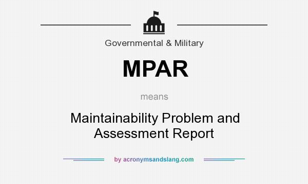 What does MPAR mean? It stands for Maintainability Problem and Assessment Report