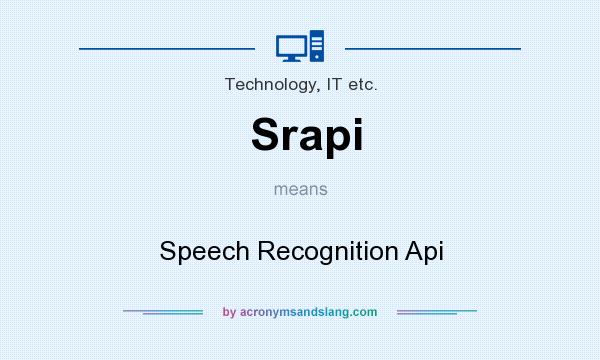 What does Srapi mean? It stands for Speech Recognition Api