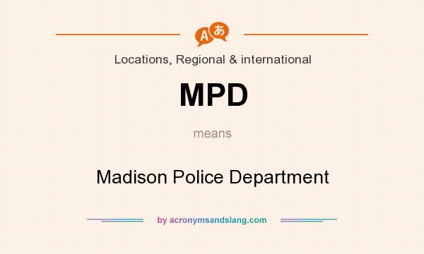 What does MPD mean? It stands for Madison Police Department