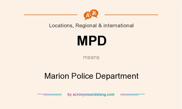 What does MPD mean? It stands for Marion Police Department