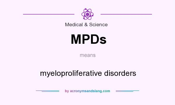 What does MPDs mean? It stands for myeloproliferative disorders