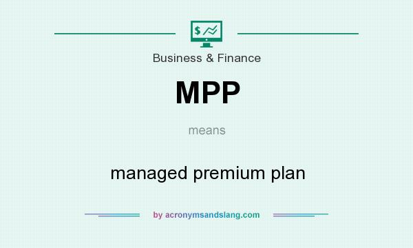 What does MPP mean? It stands for managed premium plan