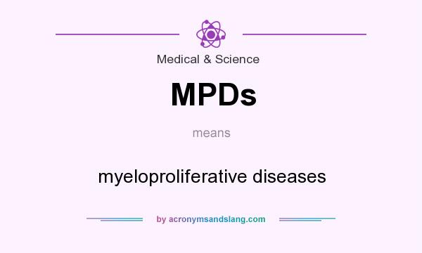 What does MPDs mean? It stands for myeloproliferative diseases