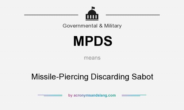 What does MPDS mean? It stands for Missile-Piercing Discarding Sabot