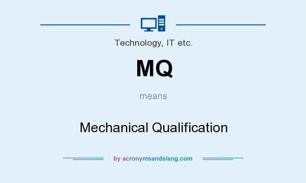 What does MQ mean? It stands for Mechanical Qualification