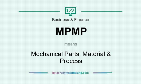 What does MPMP mean? It stands for Mechanical Parts, Material & Process
