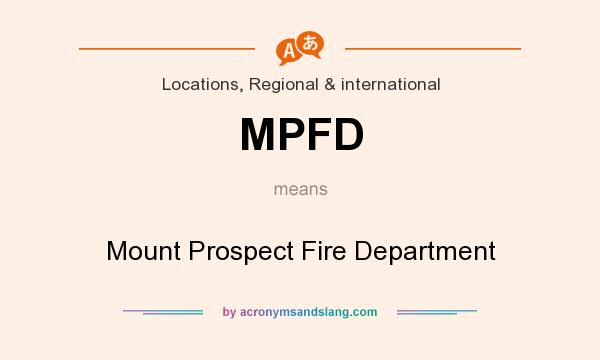 What does MPFD mean? It stands for Mount Prospect Fire Department
