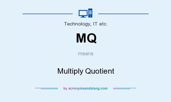 What does MQ mean? It stands for Multiply Quotient