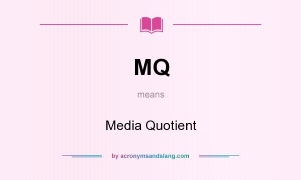 What does MQ mean? It stands for Media Quotient