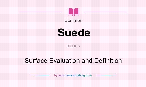 What does Suede mean? It stands for Surface Evaluation and Definition