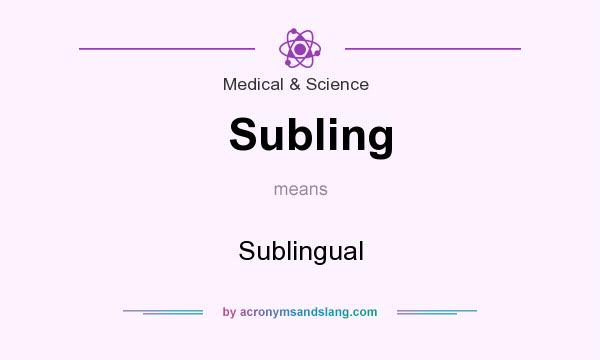 What does Subling mean? It stands for Sublingual