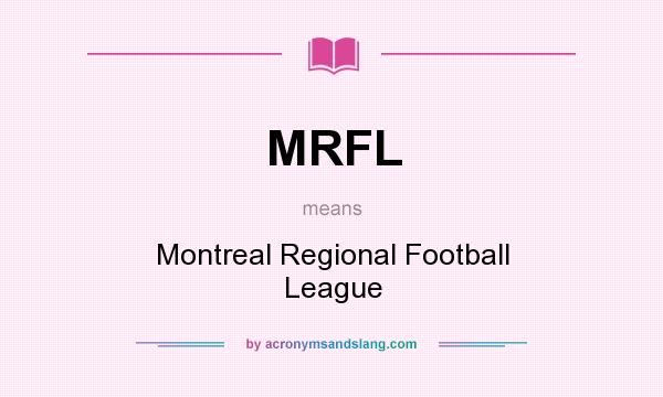 What does MRFL mean? It stands for Montreal Regional Football League