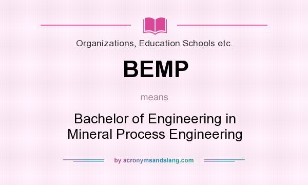 What does BEMP mean? It stands for Bachelor of Engineering in Mineral Process Engineering