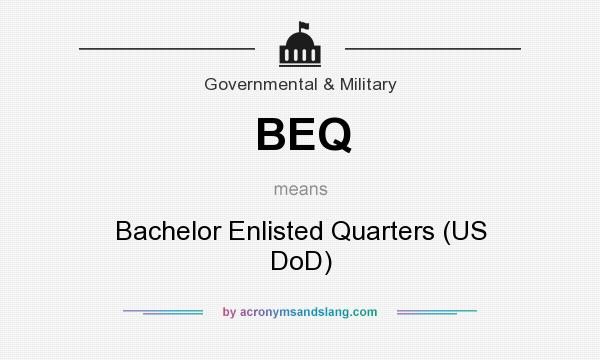 What does BEQ mean? It stands for Bachelor Enlisted Quarters (US DoD)