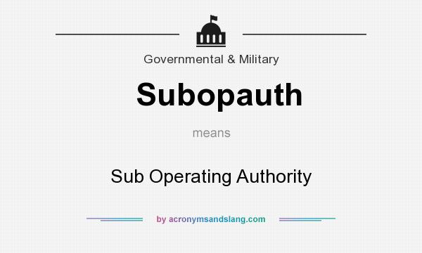 What does Subopauth mean? It stands for Sub Operating Authority