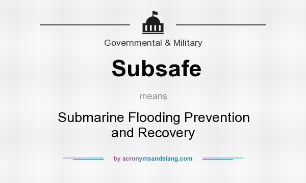 What does Subsafe mean? It stands for Submarine Flooding Prevention and Recovery