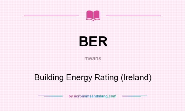 What does BER mean? It stands for Building Energy Rating (Ireland)