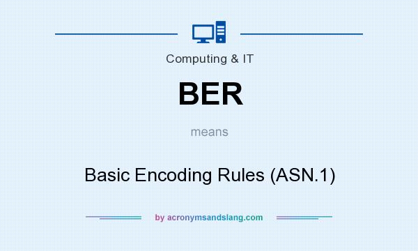What does BER mean? It stands for Basic Encoding Rules (ASN.1)