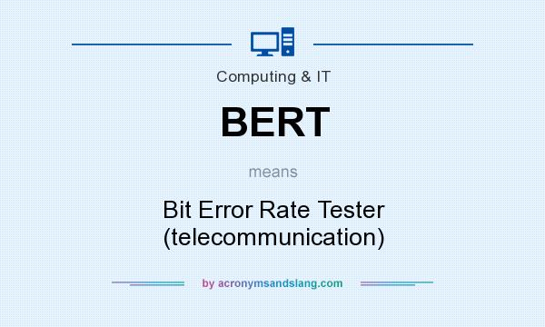 What does BERT mean? It stands for Bit Error Rate Tester (telecommunication)