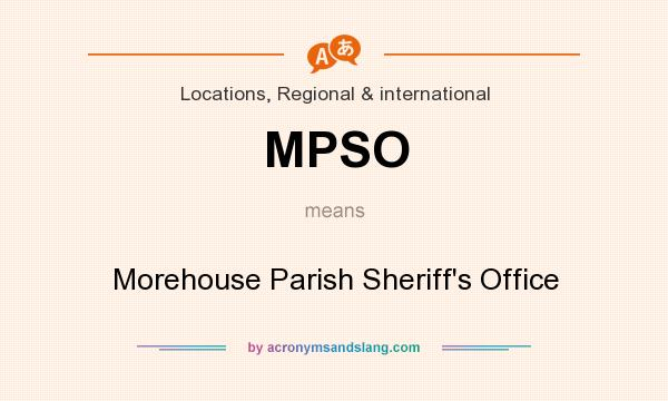 What does MPSO mean? It stands for Morehouse Parish Sheriff`s Office