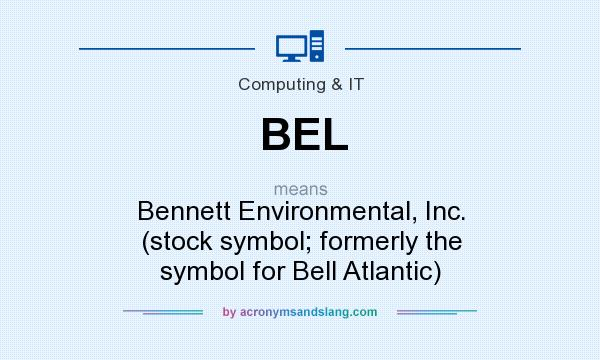 What does BEL mean? It stands for Bennett Environmental, Inc. (stock symbol; formerly the symbol for Bell Atlantic)