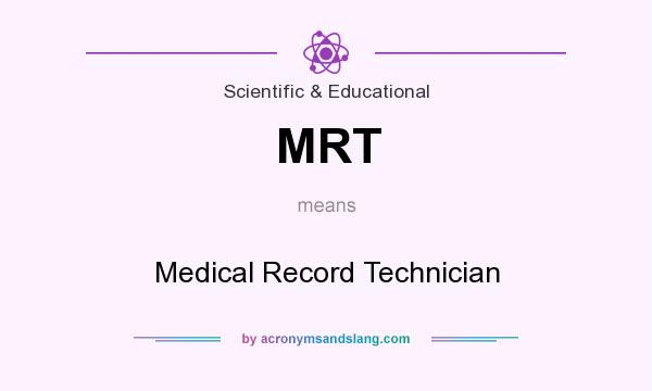 What does MRT mean? It stands for Medical Record Technician