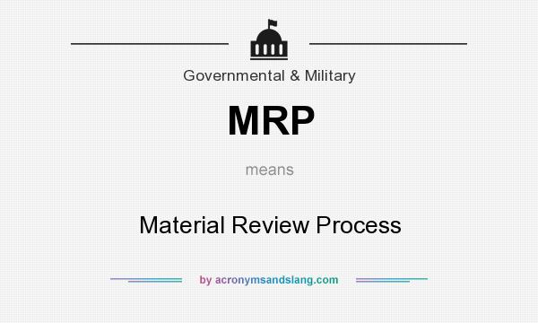 What does MRP mean? It stands for Material Review Process