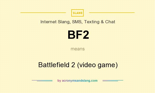 What does BF2 mean? It stands for Battlefield 2 (video game)