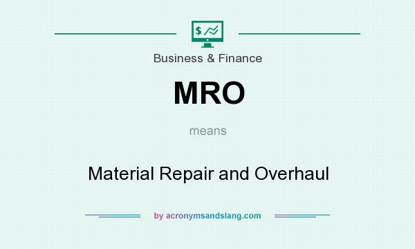 What does MRO mean? It stands for Material Repair and Overhaul