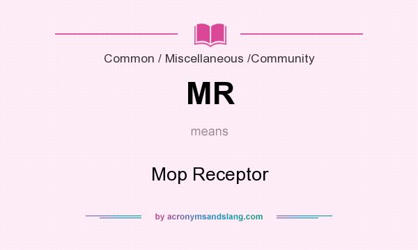 What does MR mean? It stands for Mop Receptor