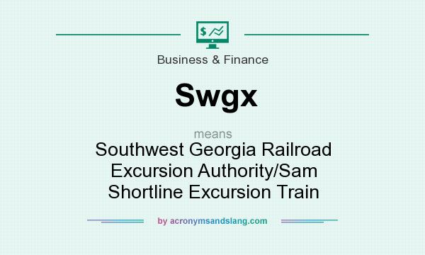 Definition Of Swgx   Swgx Stands For Southwest Georgia Railroad Excursion  Authority/Sam Shortline Excursion Train. By AcronymsAndSlang.com