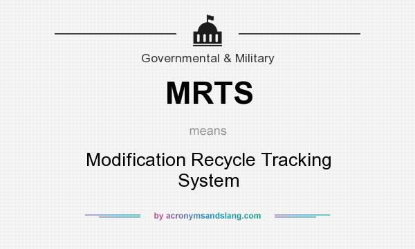 What does MRTS mean? It stands for Modification Recycle Tracking System