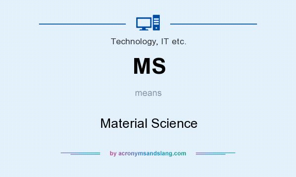 What does MS mean? It stands for Material Science